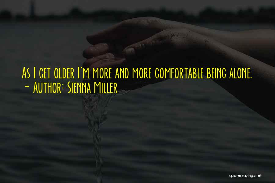 Being Comfortable Alone Quotes By Sienna Miller
