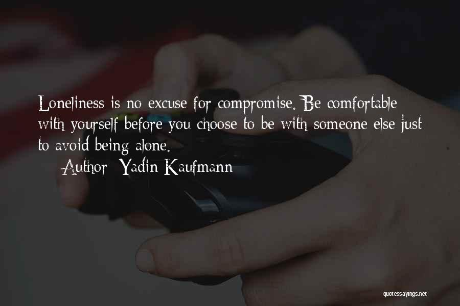 Being Comfortable Alone Quotes By Yadin Kaufmann