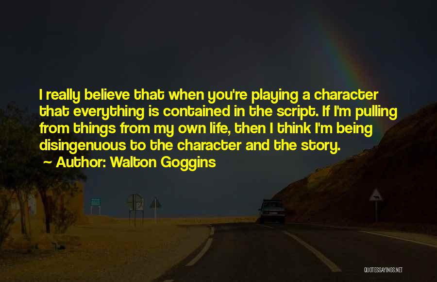 Being Contained Quotes By Walton Goggins