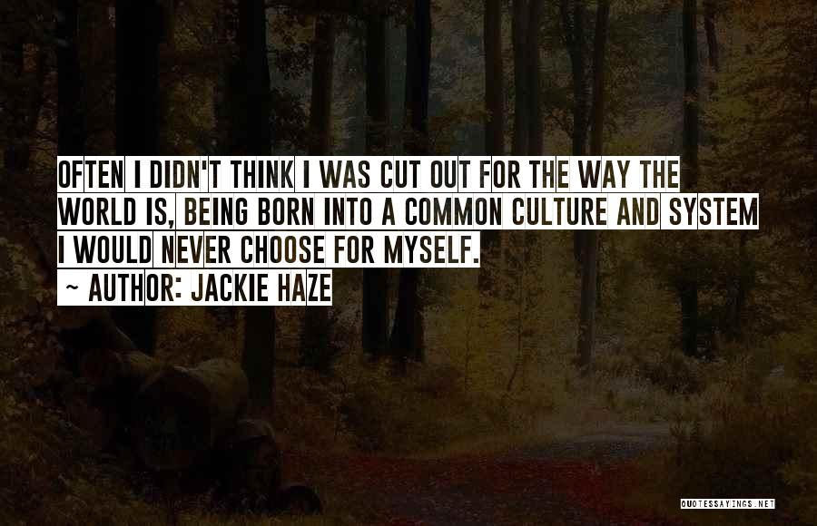 Being Cut Out Of Someone's Life Quotes By Jackie Haze