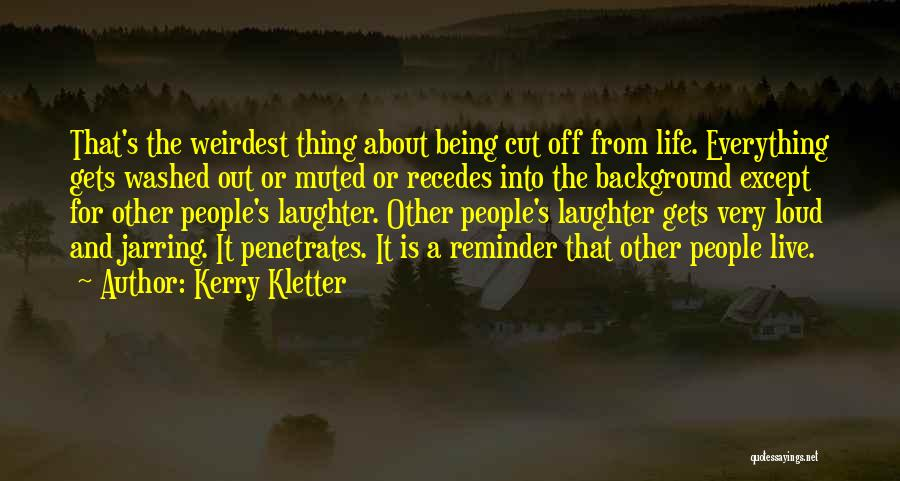 Being Cut Out Of Someone's Life Quotes By Kerry Kletter