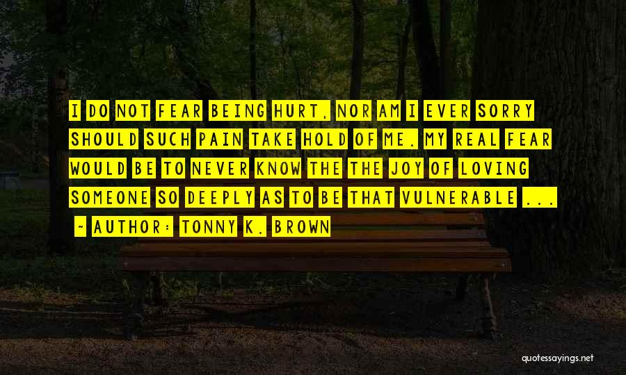Being Deeply Hurt Quotes By Tonny K. Brown