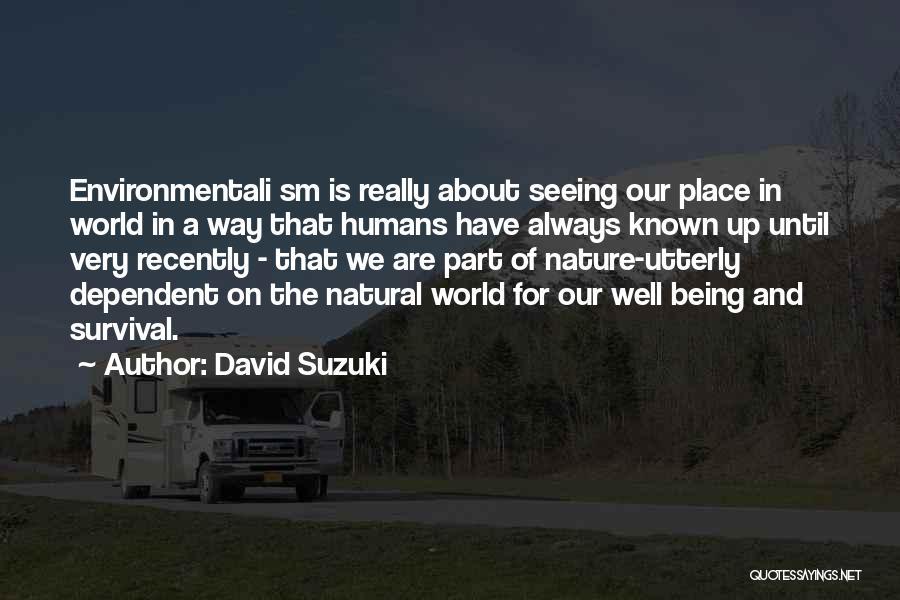 Being Dependent On Someone Quotes By David Suzuki