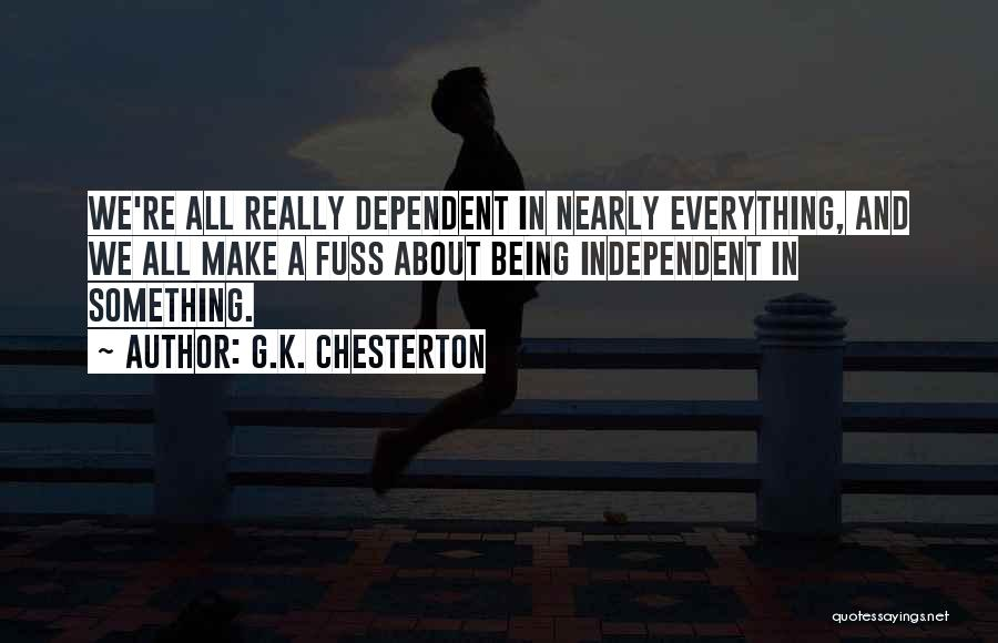 Being Dependent On Someone Quotes By G.K. Chesterton