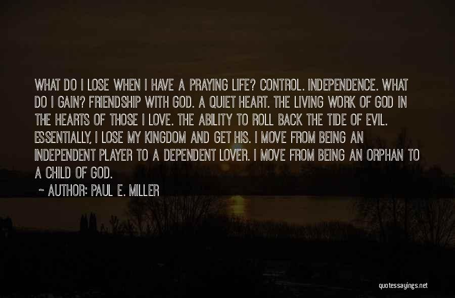 Being Dependent On Someone Quotes By Paul E. Miller