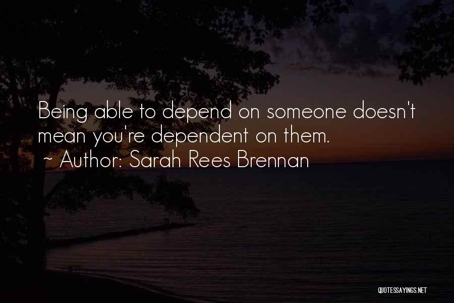 Being Dependent On Someone Quotes By Sarah Rees Brennan