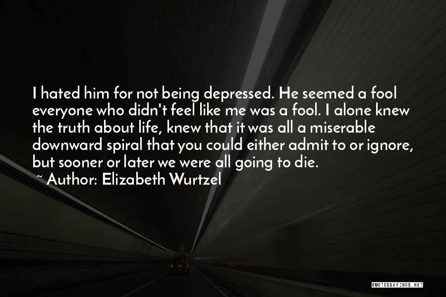Being Depressed And Alone Quotes By Elizabeth Wurtzel