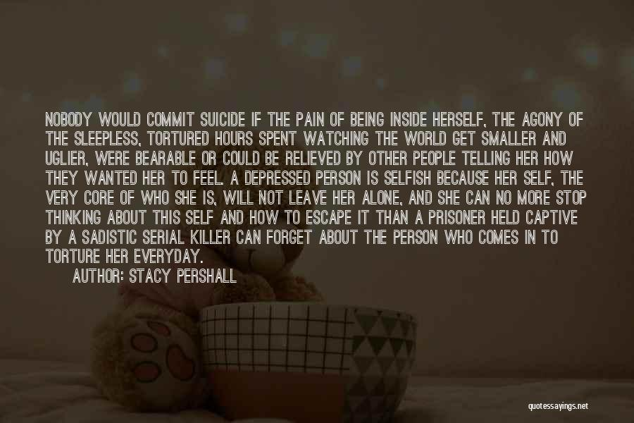 Being Depressed And Alone Quotes By Stacy Pershall