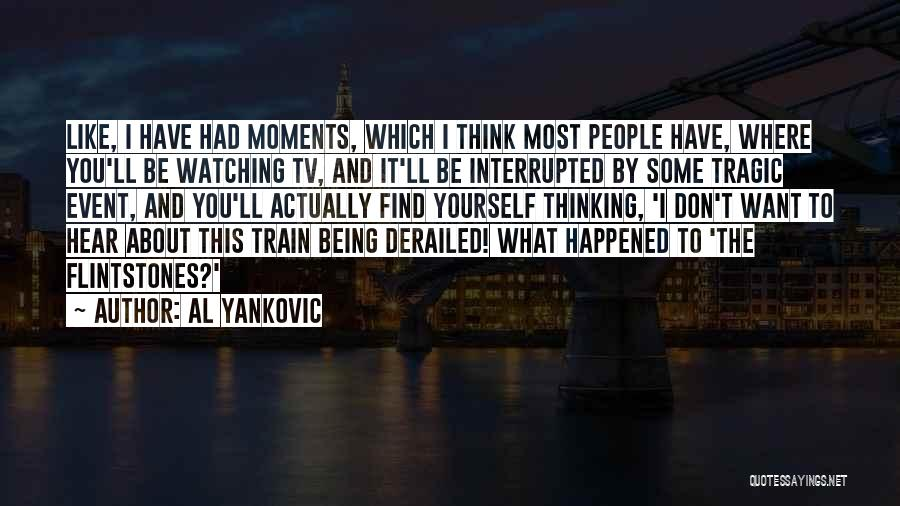 Being Derailed Quotes By Al Yankovic