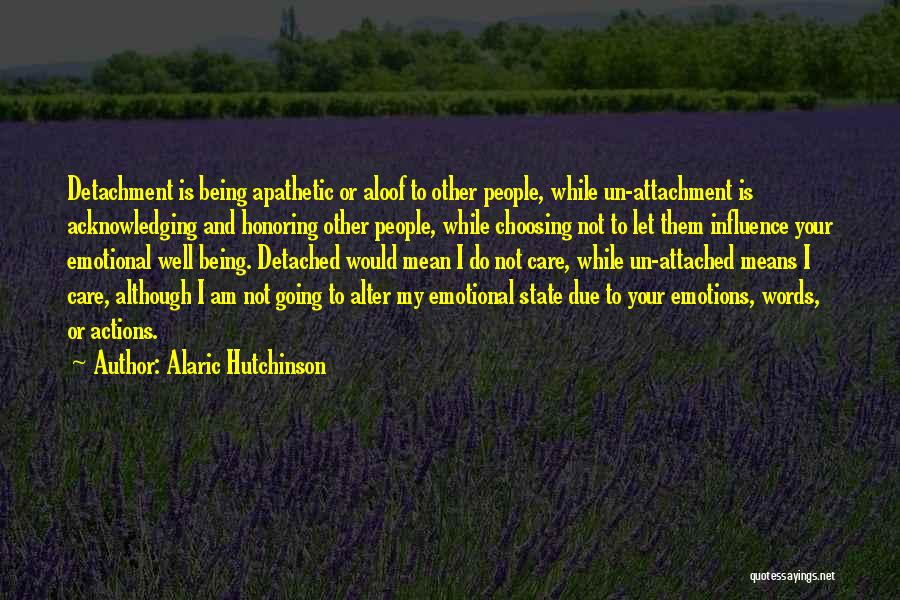 Being Detached Quotes By Alaric Hutchinson
