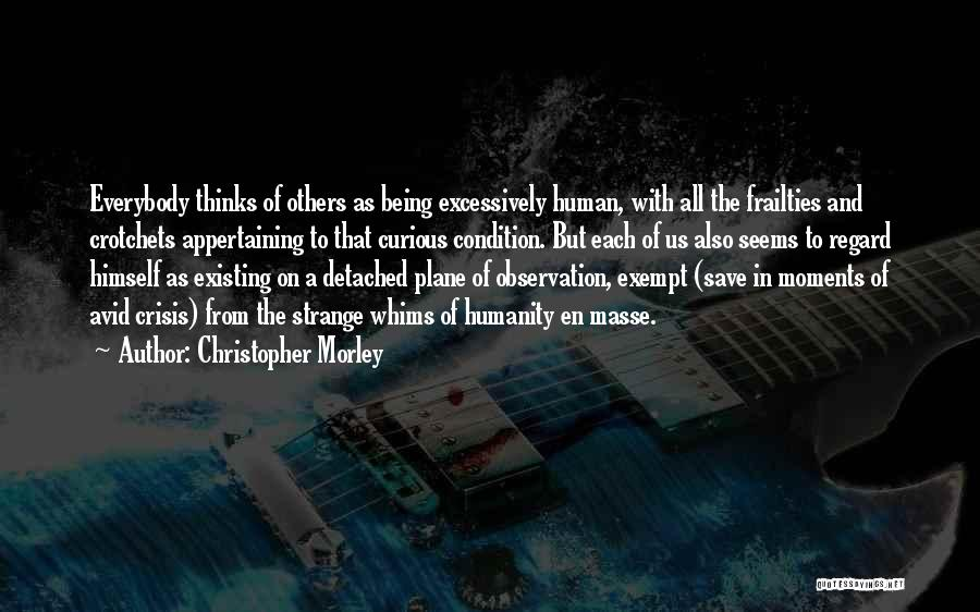 Being Detached Quotes By Christopher Morley