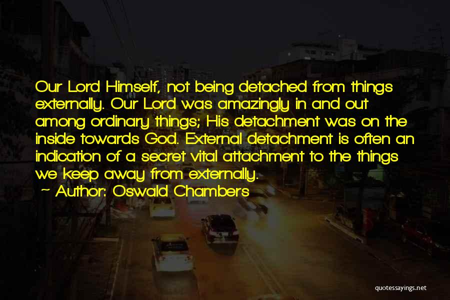 Being Detached Quotes By Oswald Chambers