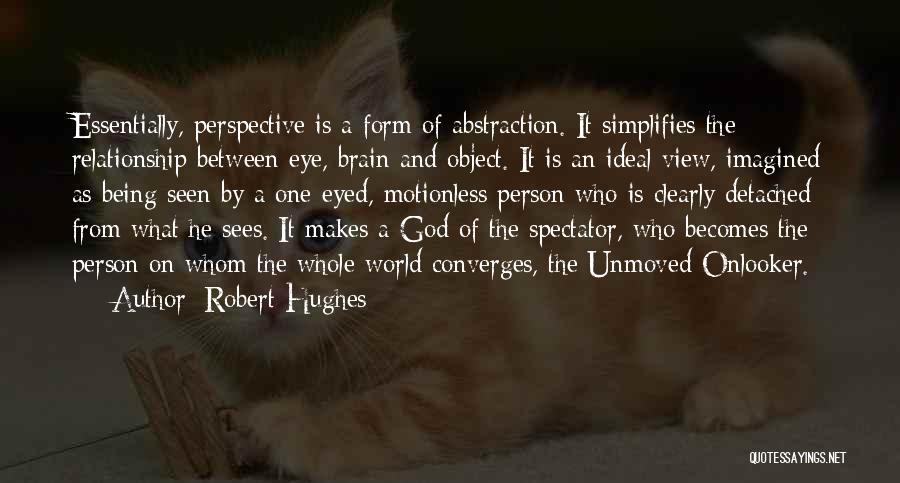 Being Detached Quotes By Robert Hughes