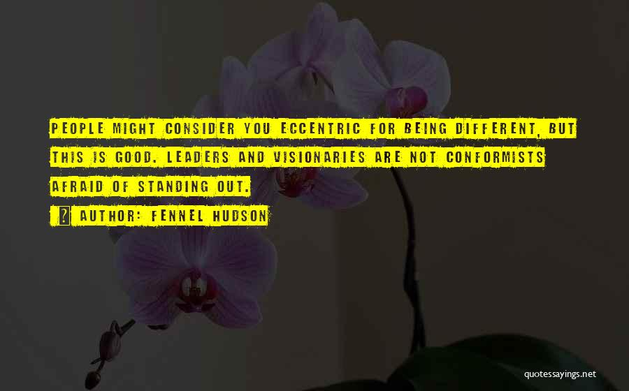 Being Different And Standing Out Quotes By Fennel Hudson