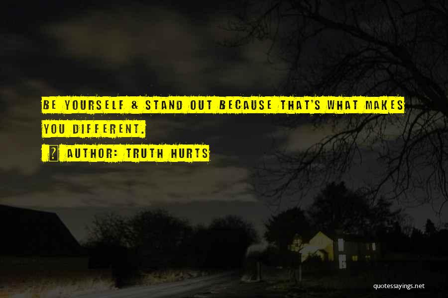 Being Different And Standing Out Quotes By Truth Hurts