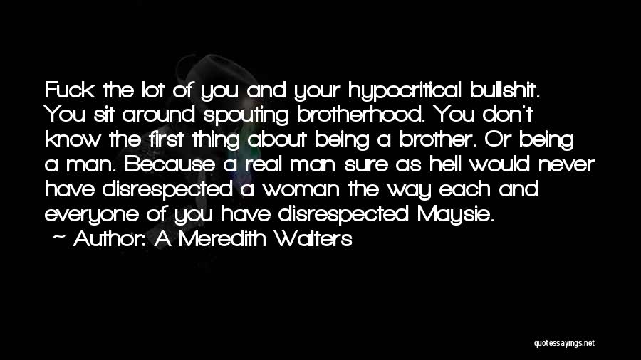 Being Disrespected By A Man Quotes By A Meredith Walters
