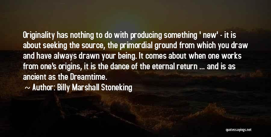 Being Drawn To Something Quotes By Billy Marshall Stoneking