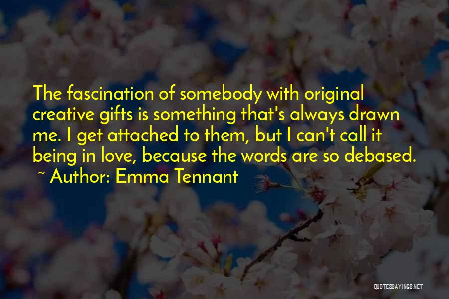 Being Drawn To Something Quotes By Emma Tennant