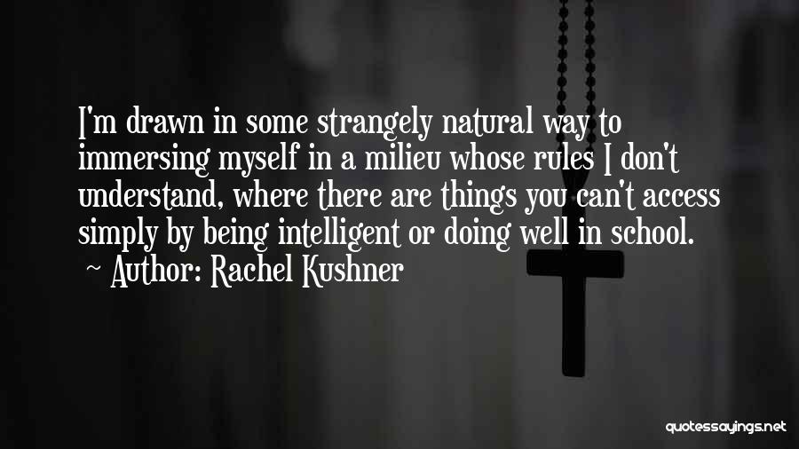 Being Drawn To Something Quotes By Rachel Kushner