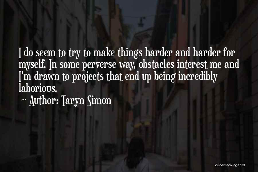 Being Drawn To Something Quotes By Taryn Simon