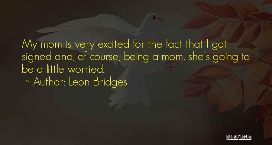 Being Excited To Be A Mom Quotes By Leon Bridges
