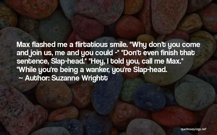 Being Flirtatious Quotes By Suzanne Wrightt
