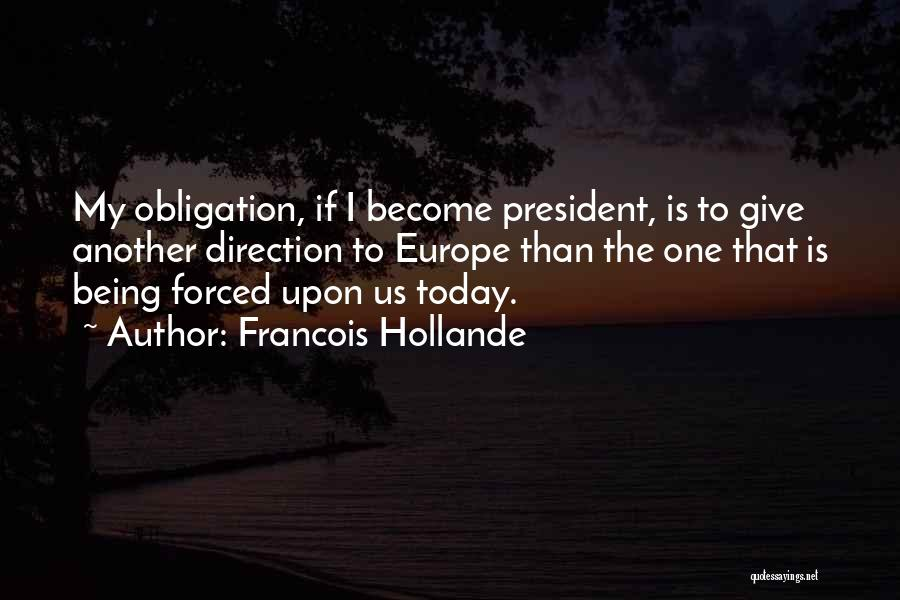 Being Forced To Give Up Quotes By Francois Hollande