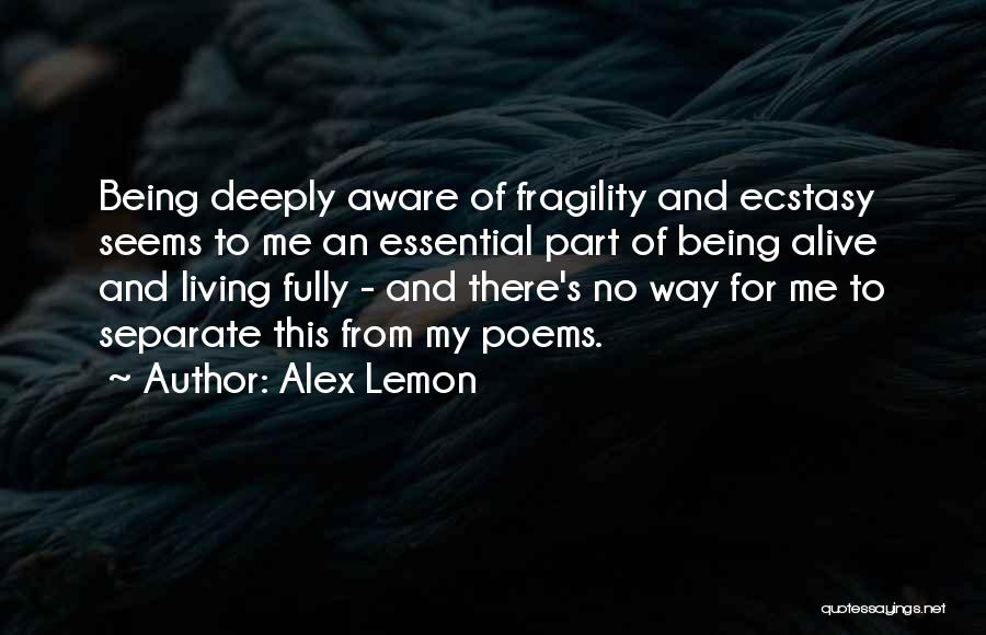 Being Fully Alive Quotes By Alex Lemon