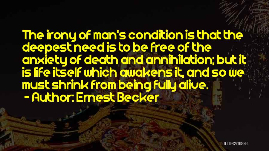 Being Fully Alive Quotes By Ernest Becker
