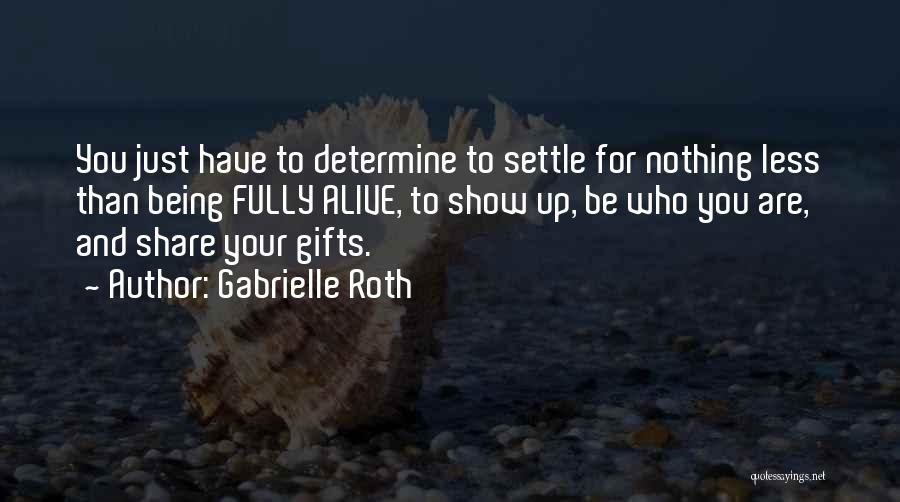 Being Fully Alive Quotes By Gabrielle Roth
