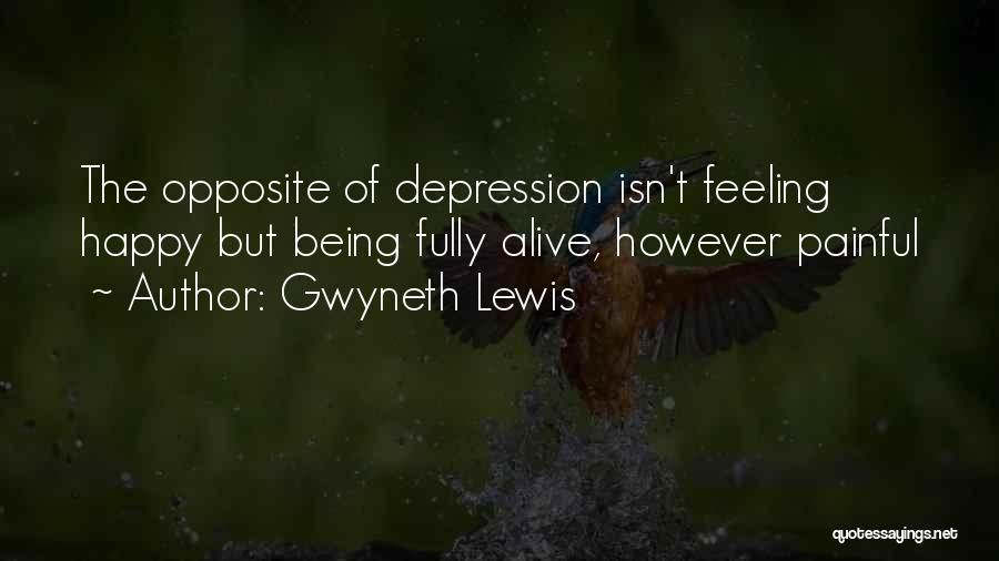 Being Fully Alive Quotes By Gwyneth Lewis