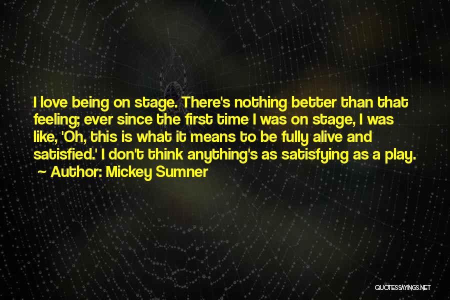 Being Fully Alive Quotes By Mickey Sumner