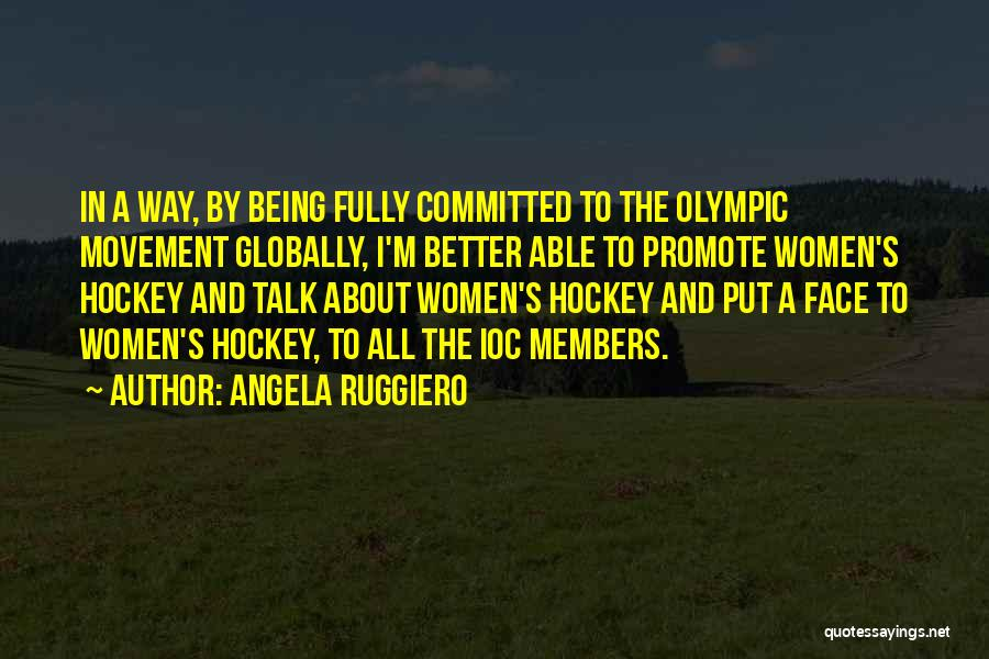 Being Fully Committed Quotes By Angela Ruggiero