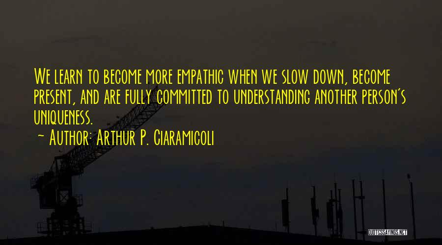 Being Fully Committed Quotes By Arthur P. Ciaramicoli