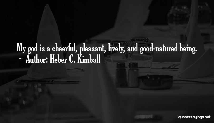 Being Good Natured Quotes By Heber C. Kimball