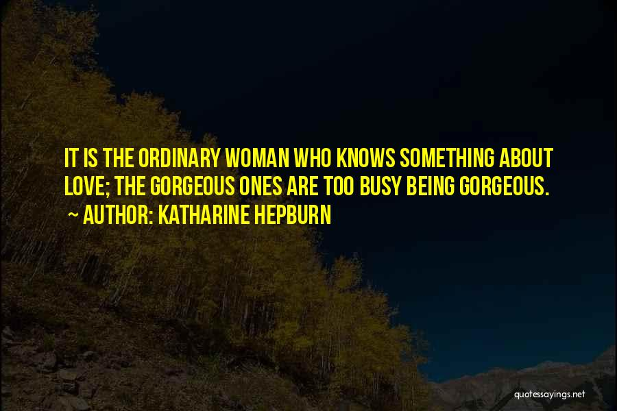 Being Gorgeous Quotes By Katharine Hepburn