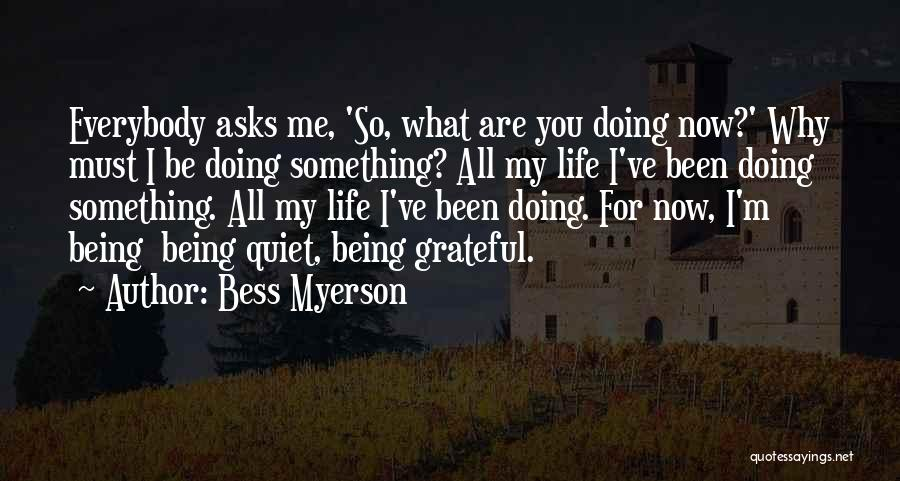 Being Grateful For The Life You Have Quotes By Bess Myerson