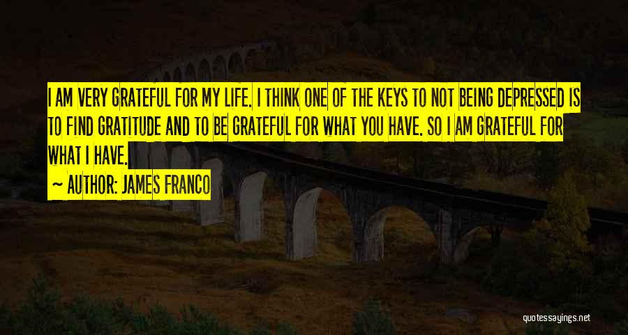 Being Grateful For The Life You Have Quotes By James Franco