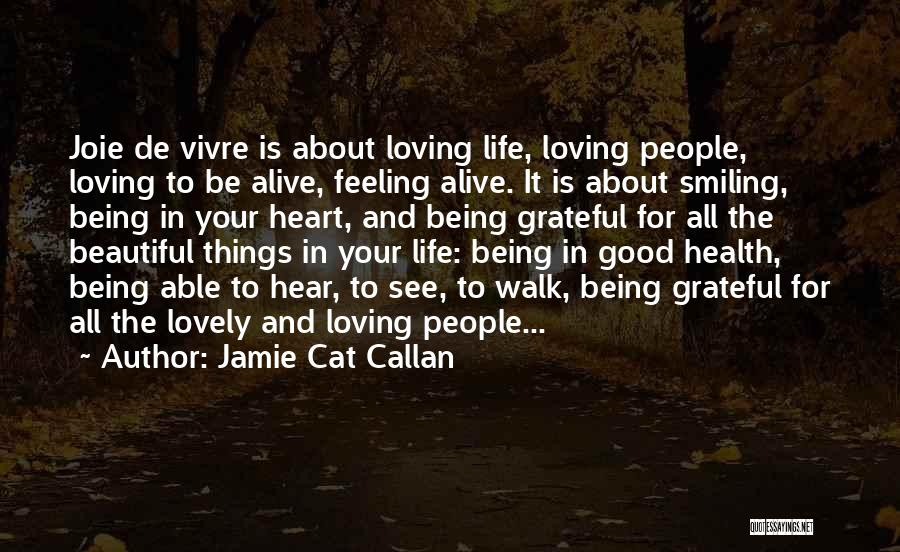 Being Grateful For The Life You Have Quotes By Jamie Cat Callan