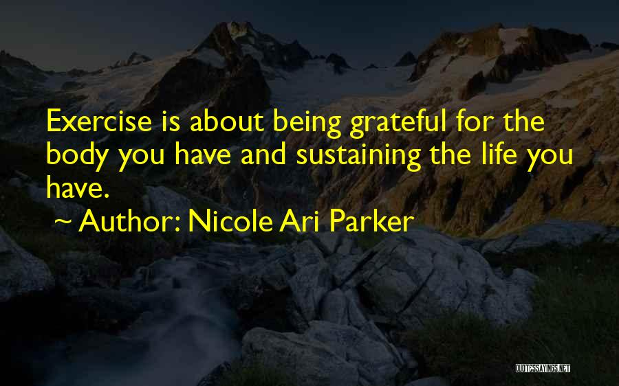 Being Grateful For The Life You Have Quotes By Nicole Ari Parker