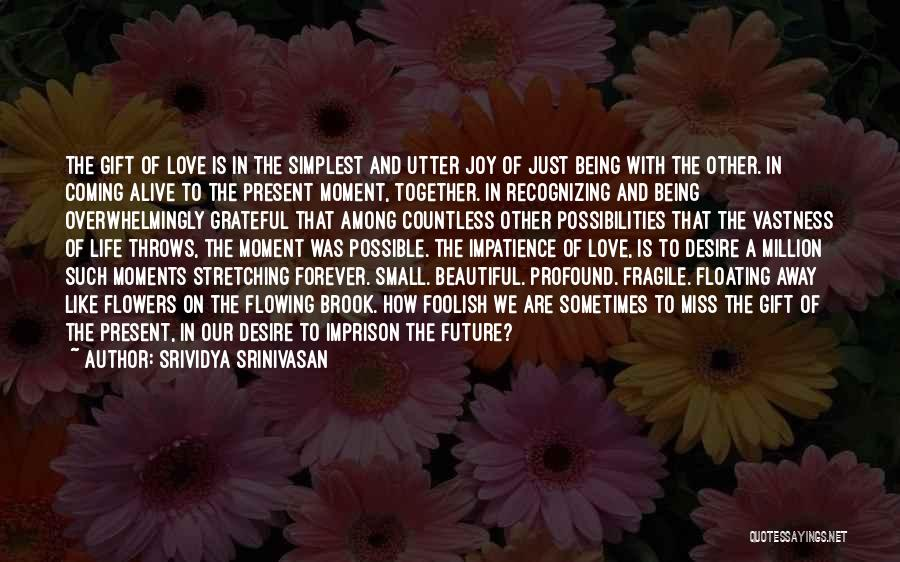 Being Grateful For The Life You Have Quotes By Srividya Srinivasan