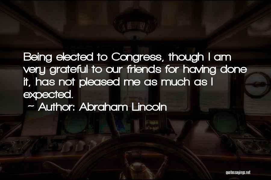 Being Grateful For Your Friends Quotes By Abraham Lincoln
