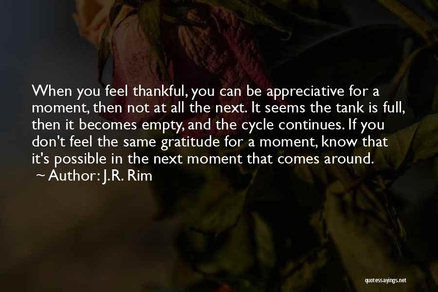 Being Grateful With What You Have Quotes By J.R. Rim