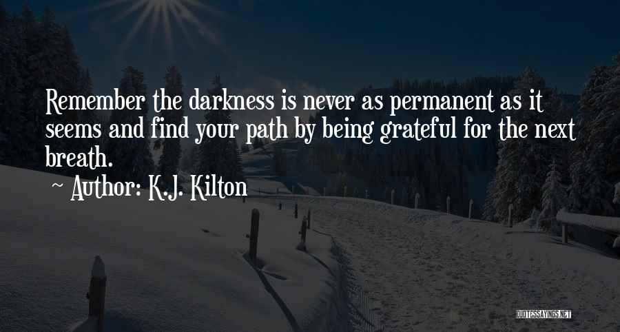 Being Grateful With What You Have Quotes By K.J. Kilton