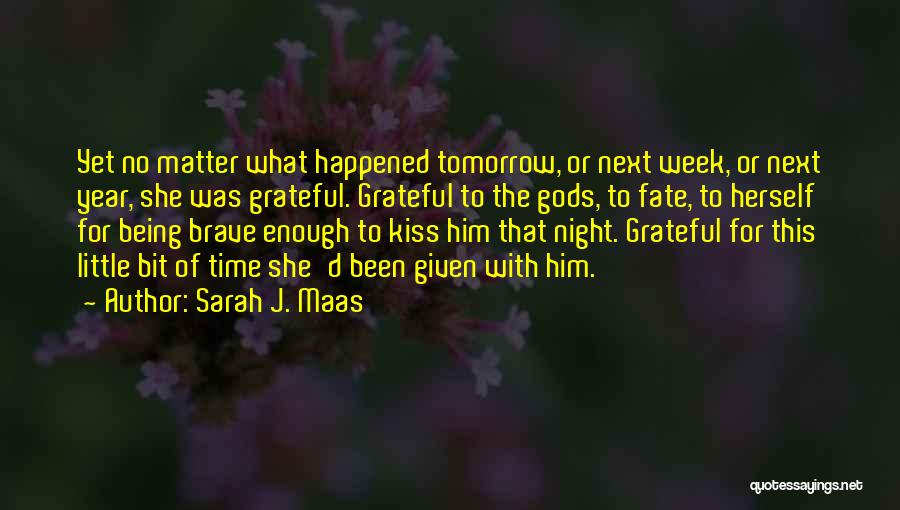 Being Grateful With What You Have Quotes By Sarah J. Maas