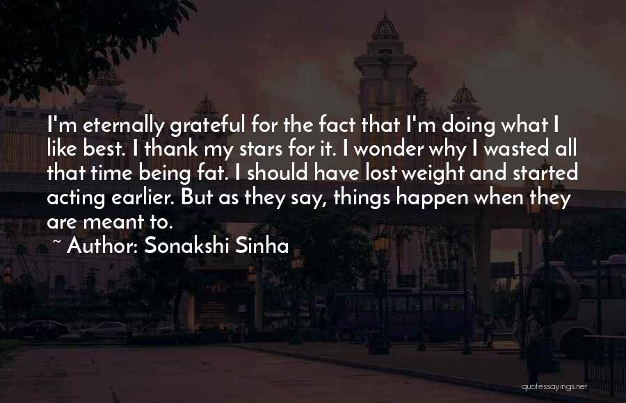 Being Grateful With What You Have Quotes By Sonakshi Sinha