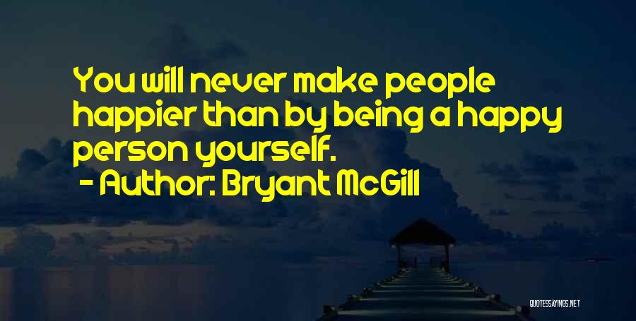 Being Happier Without Someone Quotes By Bryant McGill
