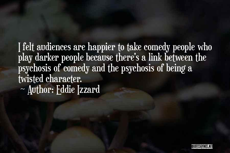 Being Happier Without Someone Quotes By Eddie Izzard