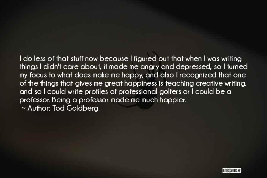 Being Happier Without Someone Quotes By Tod Goldberg