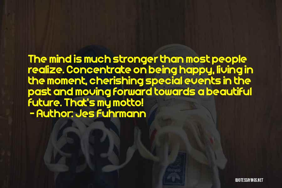 Being Happy And Moving Quotes By Jes Fuhrmann
